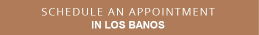 Request an appointment in LOS BANOS button